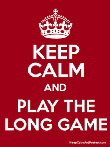 Keep Calm and Play the Long Game