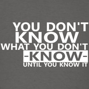 You don't know what you don't know until you know it.