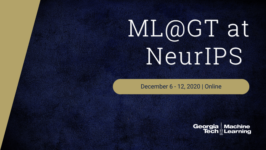 ML@GT at NeurIPS 2020